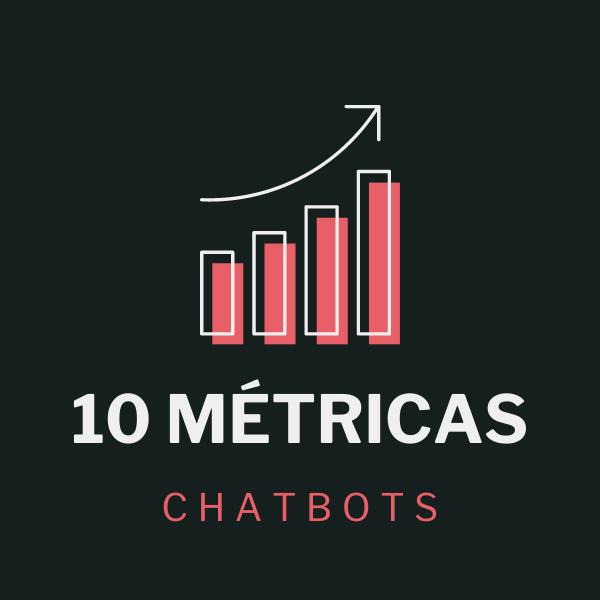 10 metricas CHATBOTS